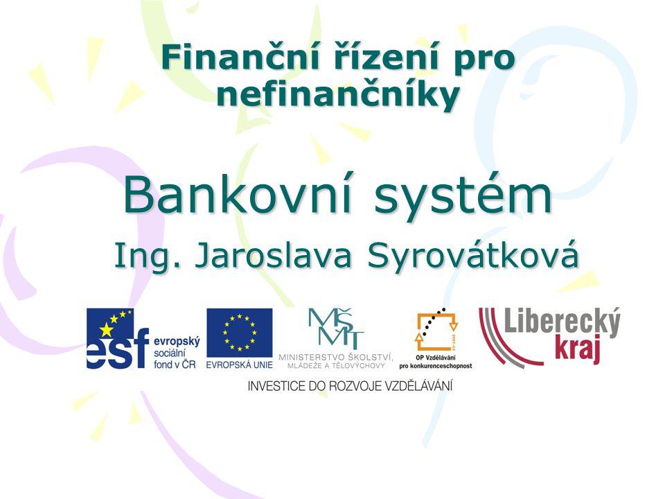 Finanční řízení pro nefinančníky Bankovní systém Ing