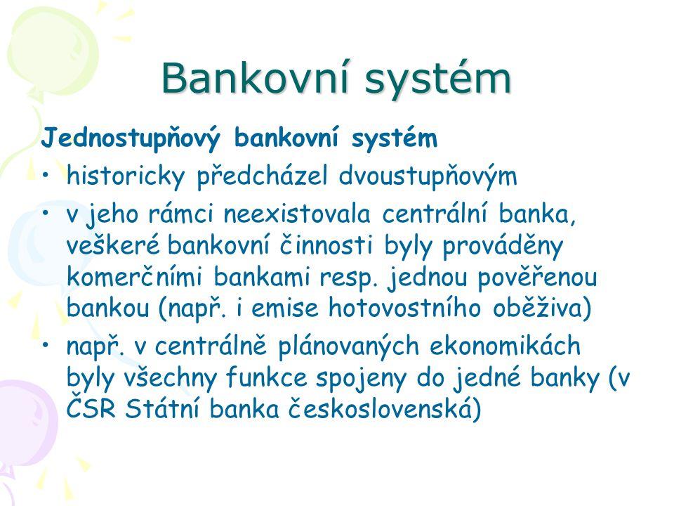 Bankovní systém Jednostupňový bankovní systém