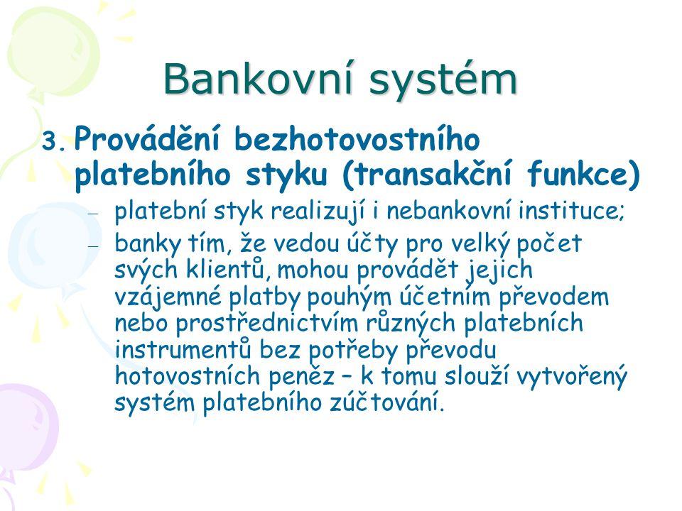 Bankovní systém Provádění bezhotovostního platebního styku (transakční funkce) platební styk realizují i nebankovní instituce;