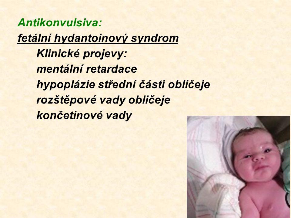 Antikonvulsiva: fetální hydantoinový syndrom. Klinické projevy: mentální retardace. hypoplázie střední části obličeje.