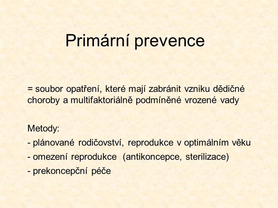 Primární prevence = soubor opatření, které mají zabránit vzniku dědičné choroby a multifaktoriálně podmíněné vrozené vady.