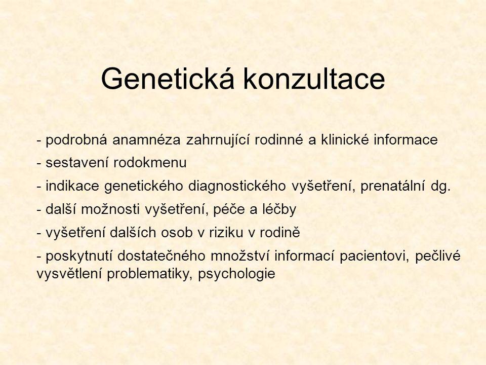 Genetická konzultace - podrobná anamnéza zahrnující rodinné a klinické informace. - sestavení rodokmenu.