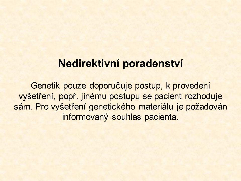 Nedirektivní poradenství Genetik pouze doporučuje postup, k provedení vyšetření, popř.
