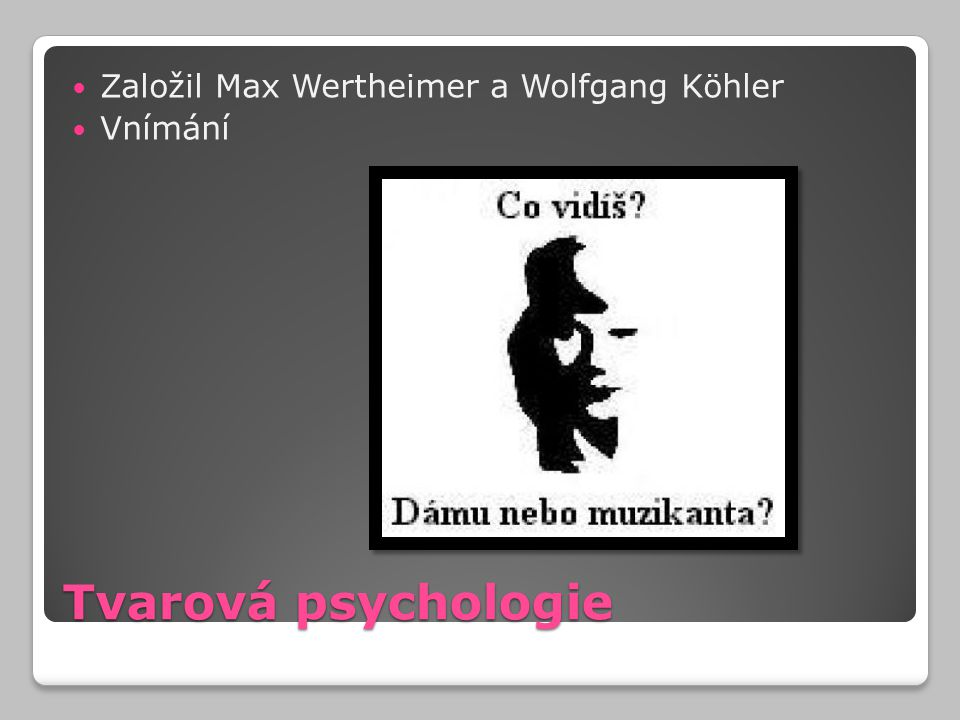 Založil Max Wertheimer a Wolfgang Köhler