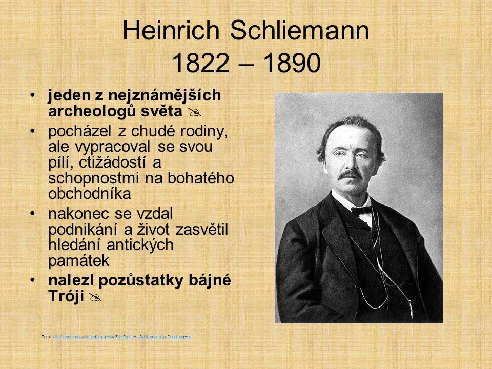 Heinrich Schliemann 1822 – 1890 jeden z nejznámějších archeologů světa 