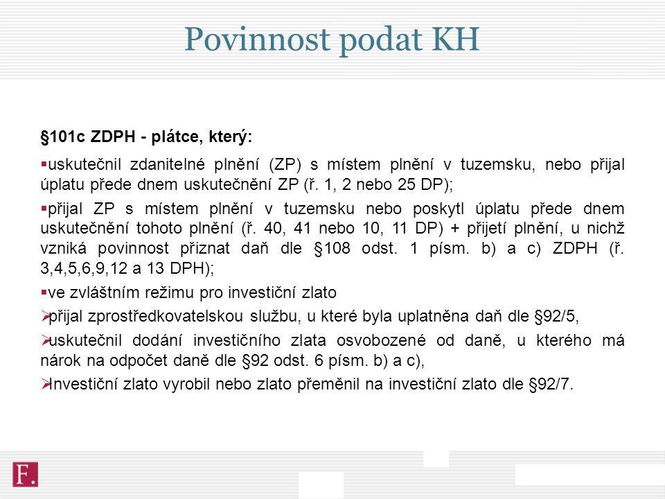 Povinnost podat KH §101c ZDPH - plátce, který: