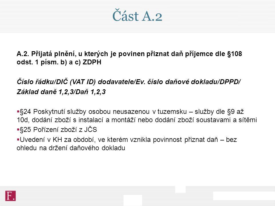 Část A.2 A.2. Přijatá plnění, u kterých je povinen přiznat daň příjemce dle §108 odst. 1 písm. b) a c) ZDPH.