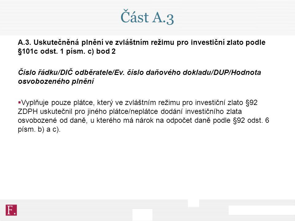 Část A.3 A.3. Uskutečněná plnění ve zvláštním režimu pro investiční zlato podle §101c odst. 1 písm. c) bod 2.