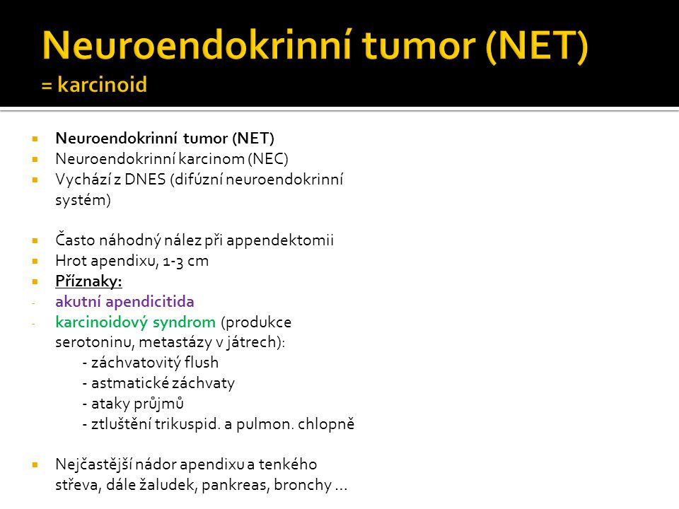 Neuroendokrinní tumor (NET) = karcinoid