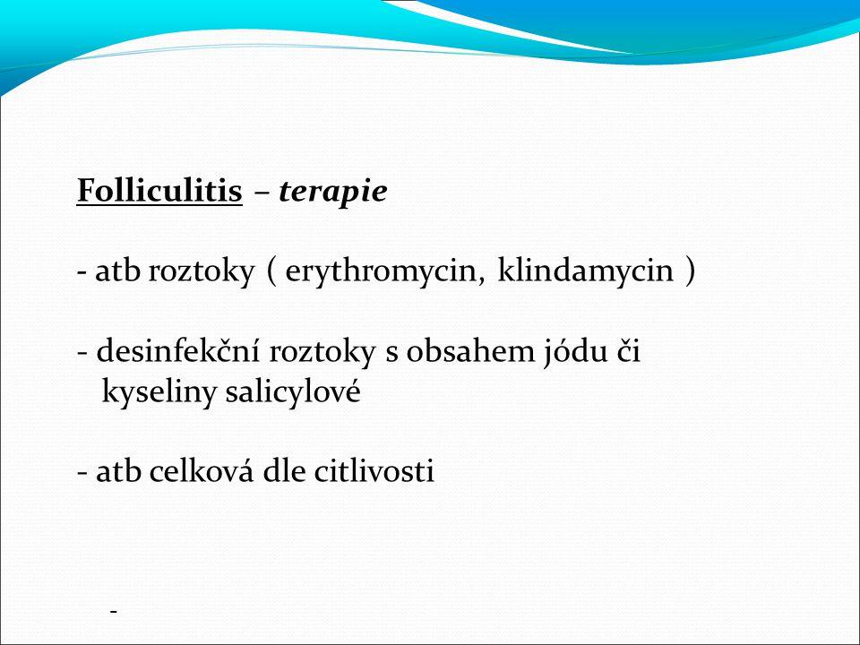 Folliculitis – terapie - atb roztoky ( erythromycin, klindamycin )