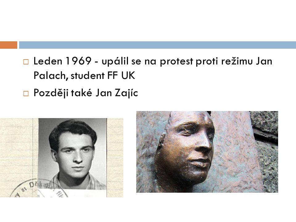 Leden 1969 - upálil se na protest proti režimu Jan Palach, student FF UK