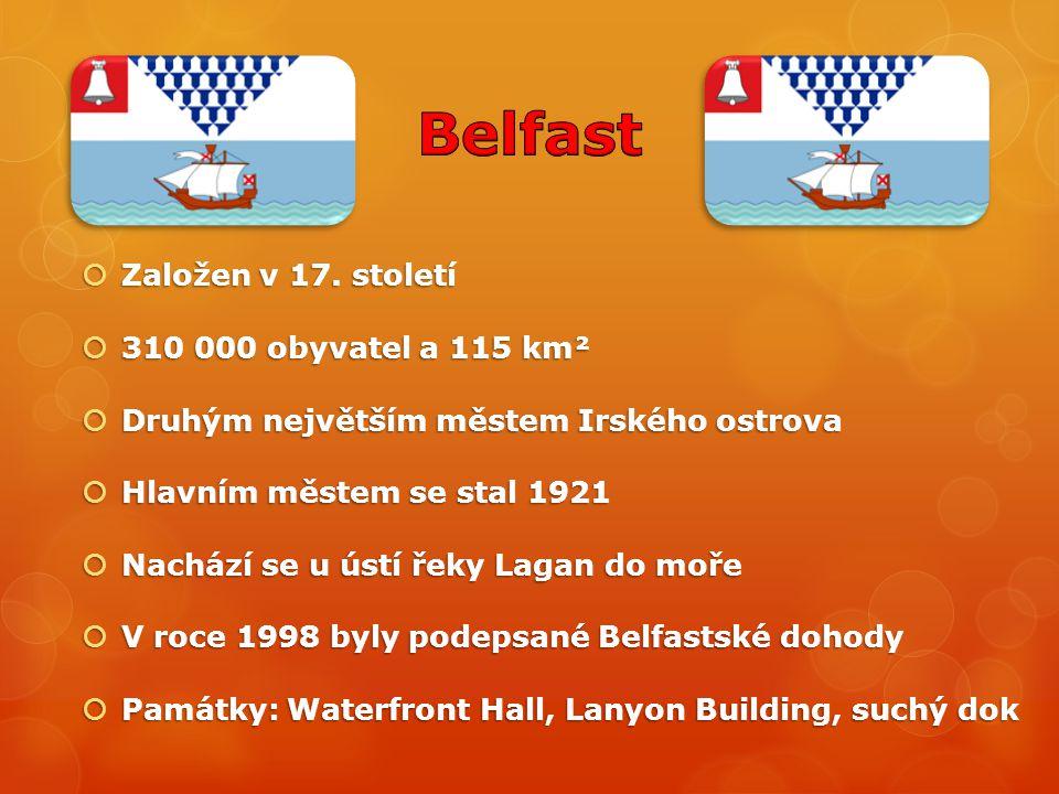 Belfast Založen v 17. století 310 000 obyvatel a 115 km²