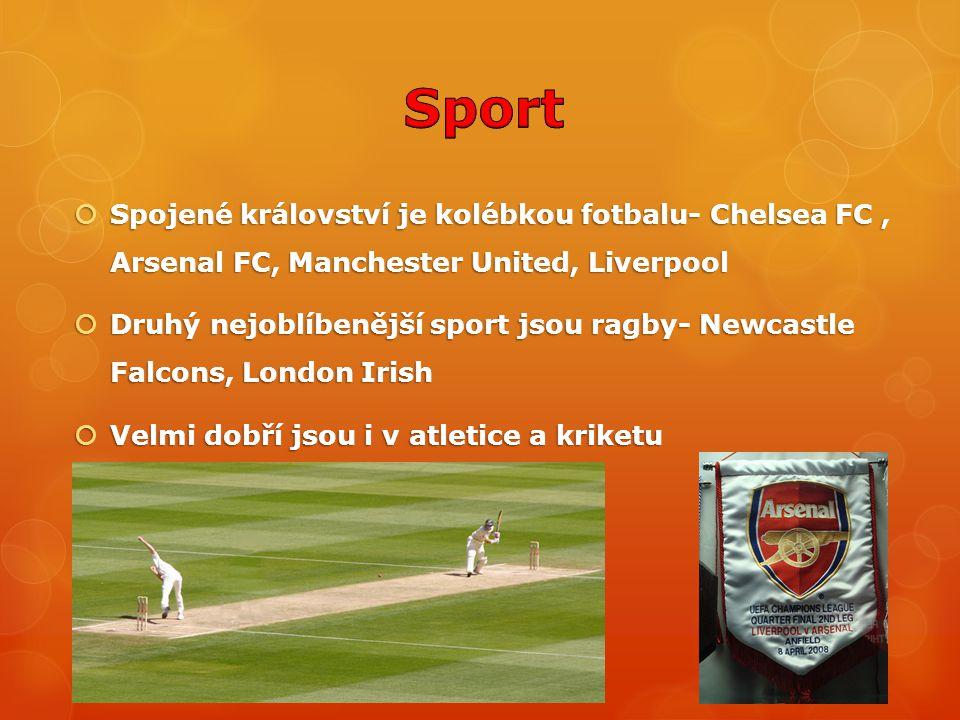 Sport Spojené království je kolébkou fotbalu- Chelsea FC , Arsenal FC, Manchester United, Liverpool.