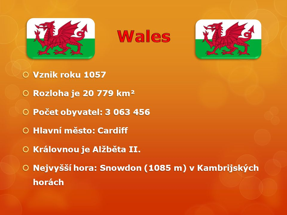 Wales Vznik roku 1057 Rozloha je 20 779 km² Počet obyvatel: 3 063 456