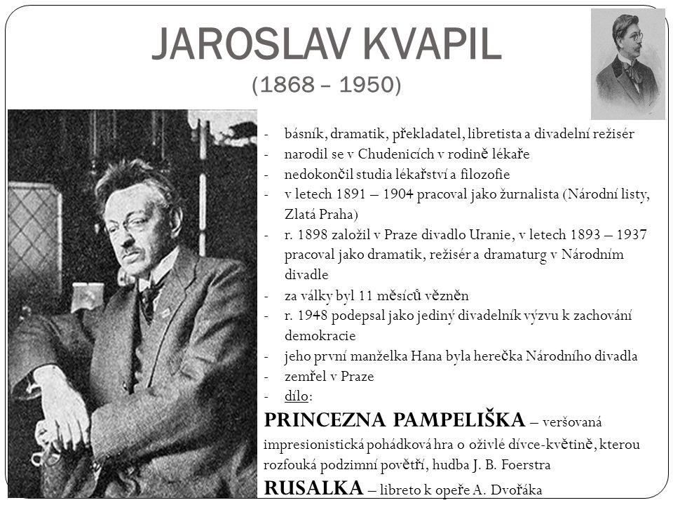 JAROSLAV KVAPIL (1868 – 1950) básník, dramatik, překladatel, libretista a divadelní režisér. narodil se v Chudenicích v rodině lékaře.