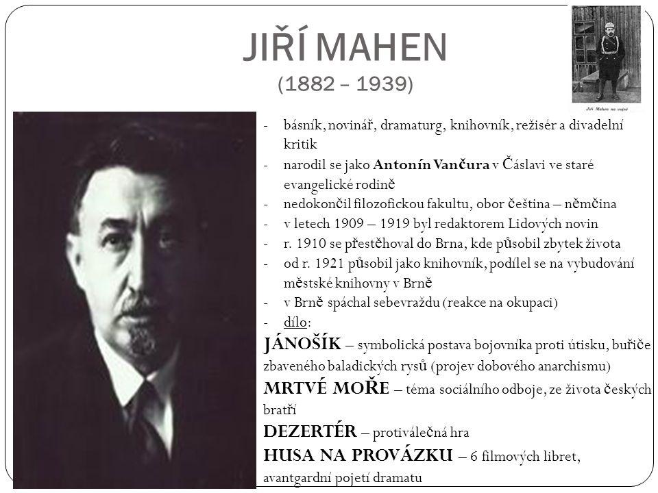 JIŘÍ MAHEN (1882 – 1939) básník, novinář, dramaturg, knihovník, režisér a divadelní kritik.
