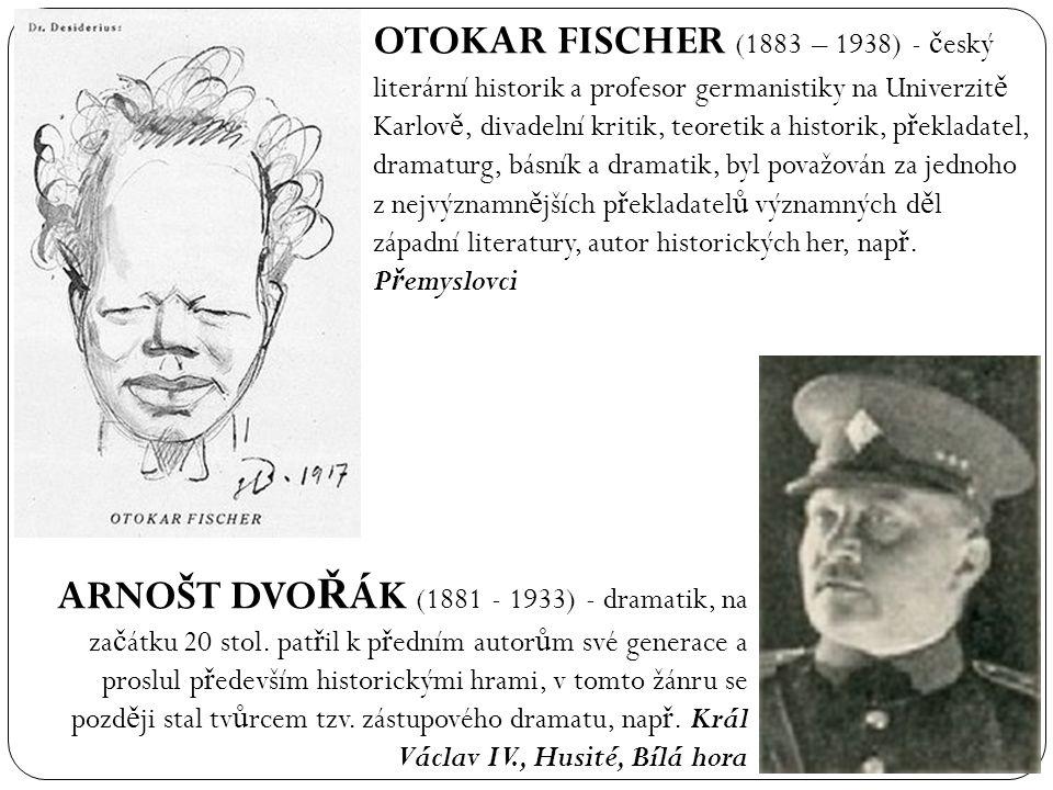 OTOKAR FISCHER (1883 – 1938) - český literární historik a profesor germanistiky na Univerzitě Karlově, divadelní kritik, teoretik a historik, překladatel, dramaturg, básník a dramatik, byl považován za jednoho z nejvýznamnějších překladatelů významných děl západní literatury, autor historických her, např. Přemyslovci