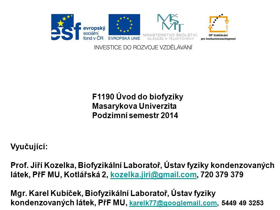 F1190 Úvod do biofyziky Masarykova Univerzita. Podzimní semestr 2014. Vyučující: