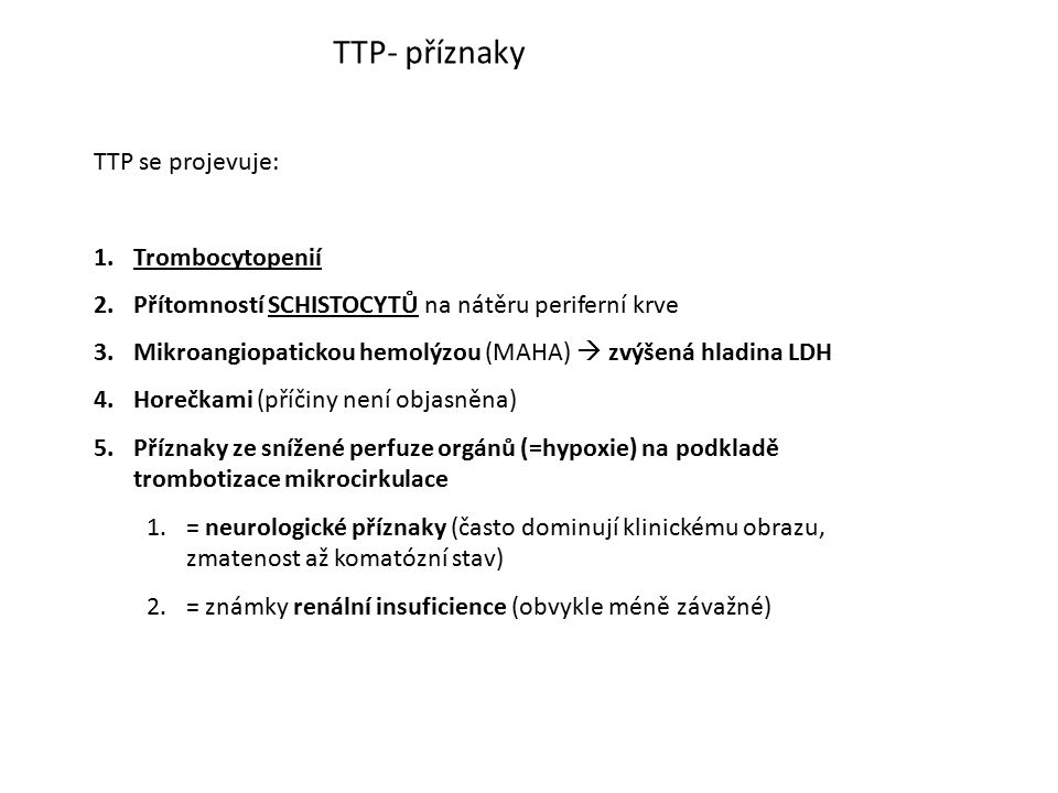 TTP- příznaky TTP se projevuje: Trombocytopenií