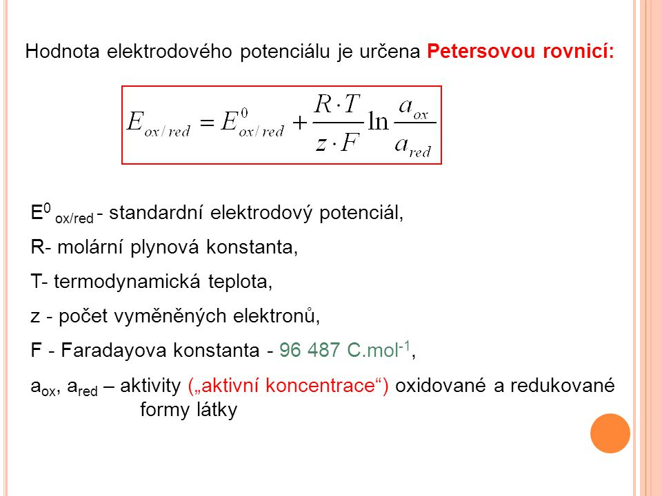 Hodnota elektrodového potenciálu je určena Petersovou rovnicí: