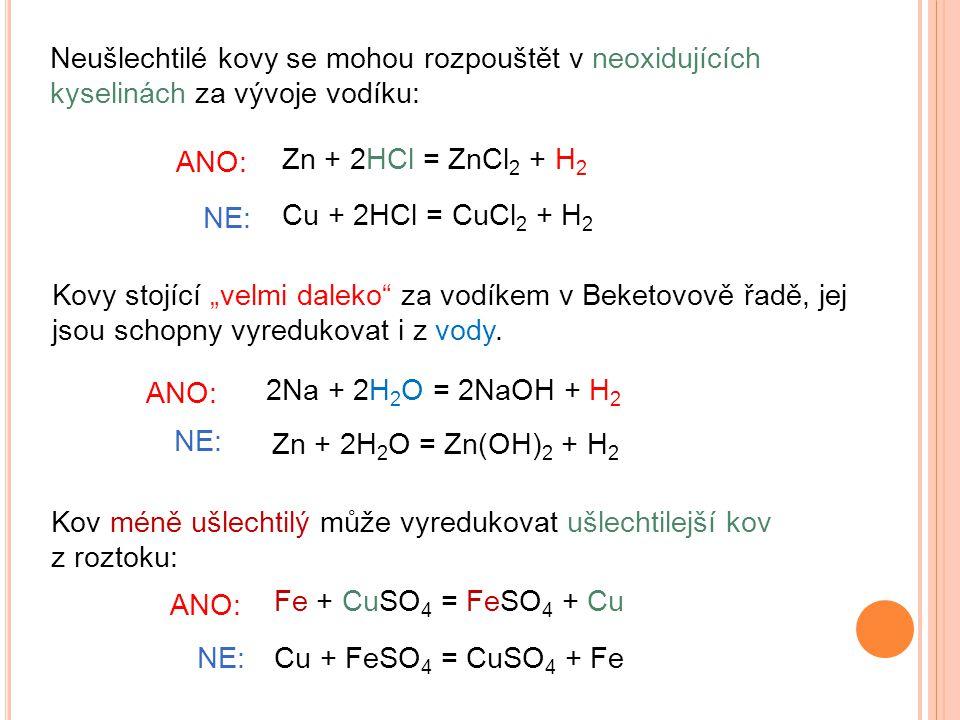 Neušlechtilé kovy se mohou rozpouštět v neoxidujících kyselinách za vývoje vodíku: