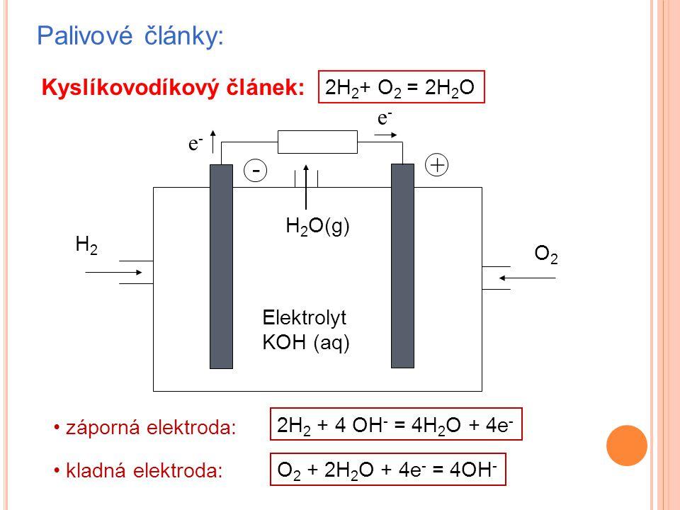 Palivové články: + - Kyslíkovodíkový článek: e- e- 2H2+ O2 = 2H2O