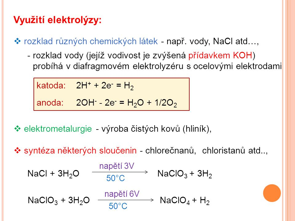 Využití elektrolýzy: rozklad různých chemických látek - např. vody, NaCl atd…,