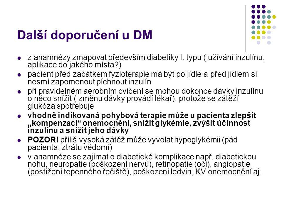Další doporučení u DM z anamnézy zmapovat především diabetiky I. typu ( užívání inzulínu, aplikace do jakého místa )