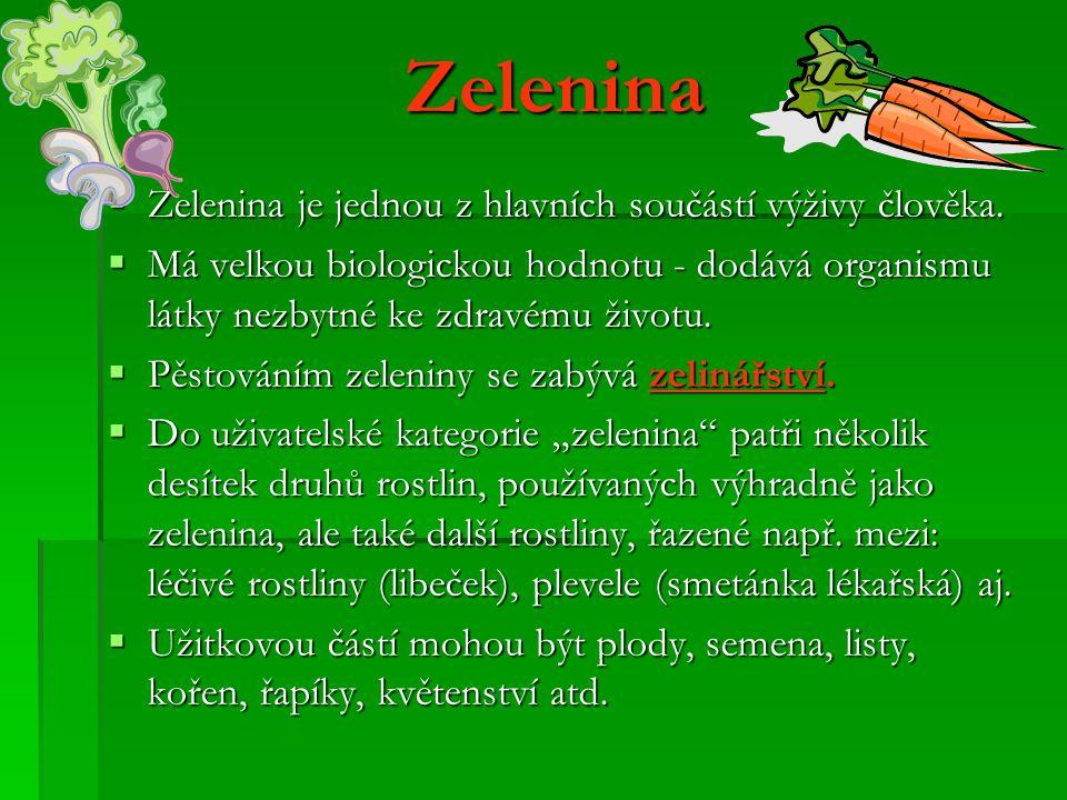 Zelenina Zelenina je jednou z hlavních součástí výživy člověka.