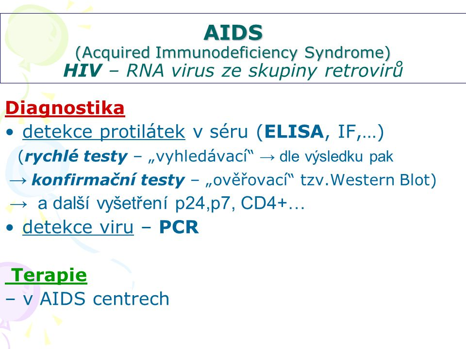 AIDS (Acquired Immunodeficiency Syndrome) HIV – RNA virus ze skupiny retrovirů