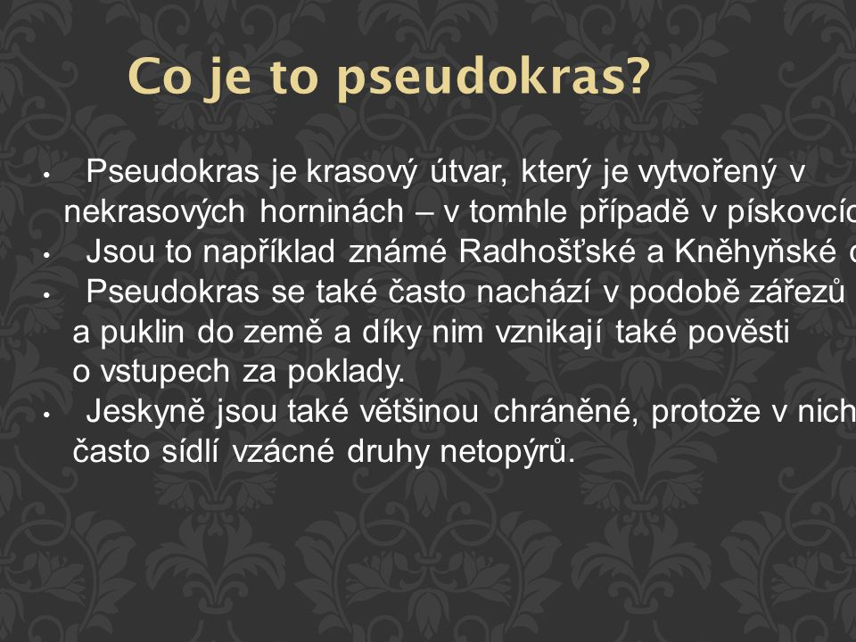 Co je to pseudokras Pseudokras je krasový útvar, který je vytvořený v