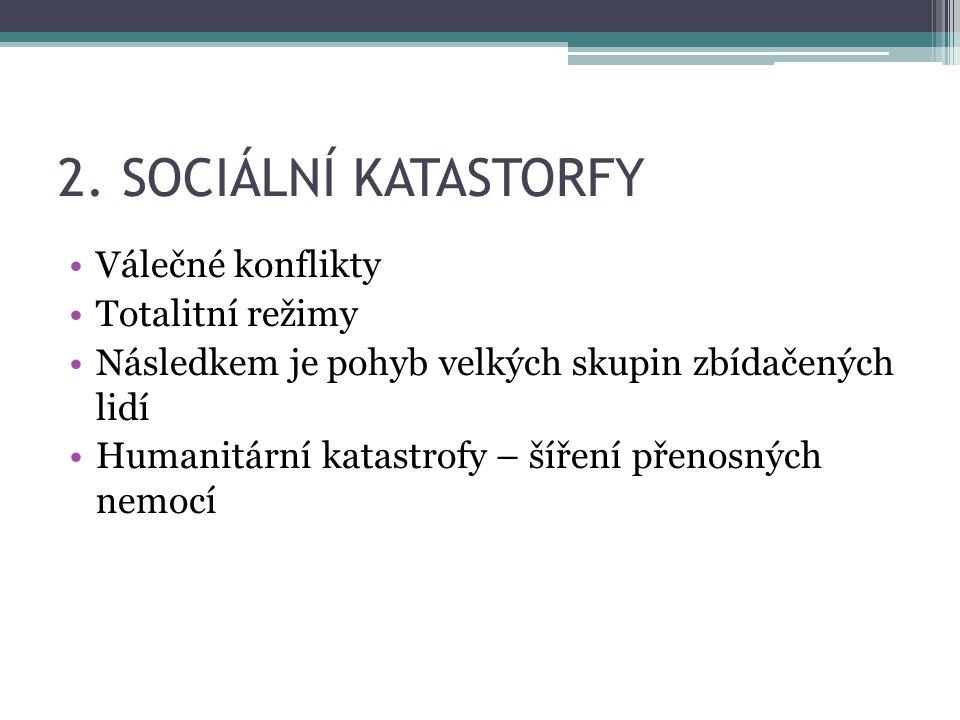 2. SOCIÁLNÍ KATASTORFY Válečné konflikty Totalitní režimy