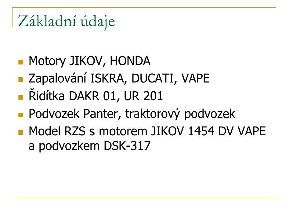 Základní údaje Motory JIKOV, HONDA Zapalování ISKRA, DUCATI, VAPE