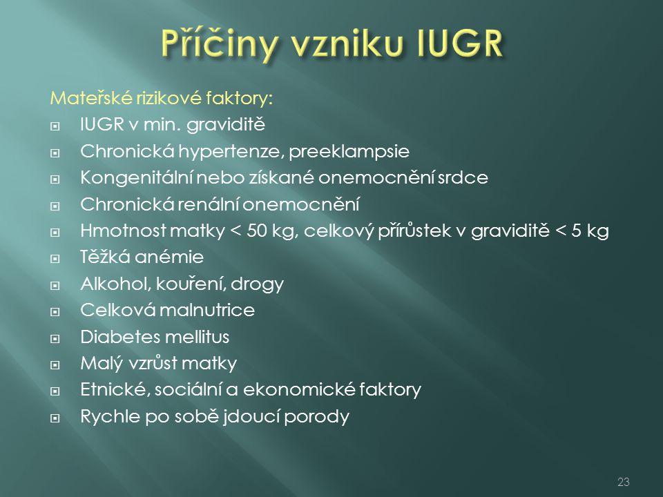 Příčiny vzniku IUGR Mateřské rizikové faktory: IUGR v min. graviditě