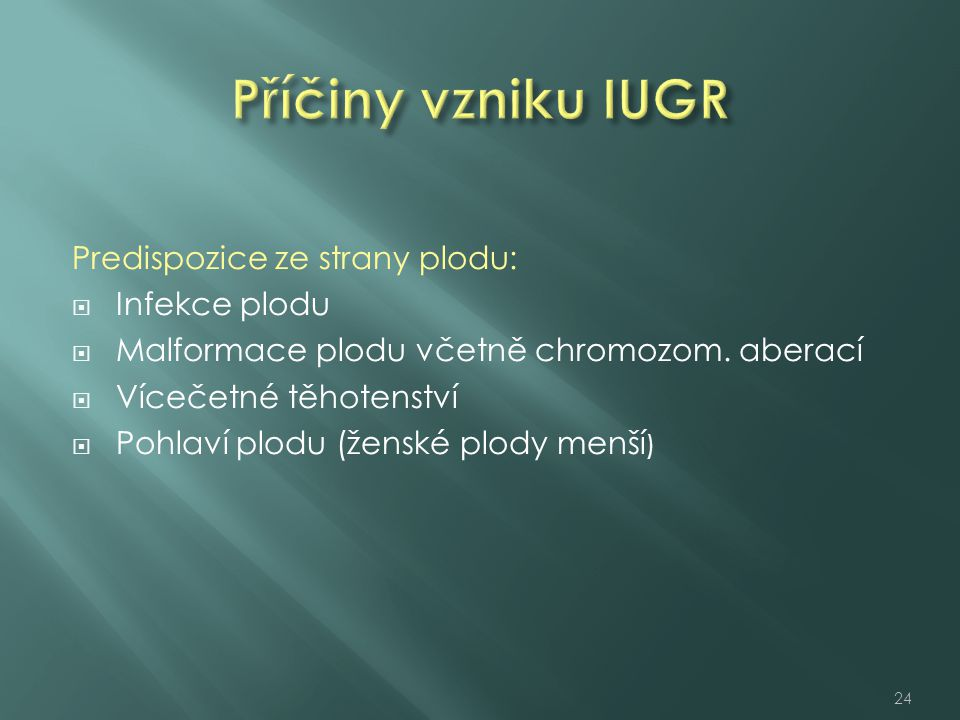 Příčiny vzniku IUGR Predispozice ze strany plodu: Infekce plodu
