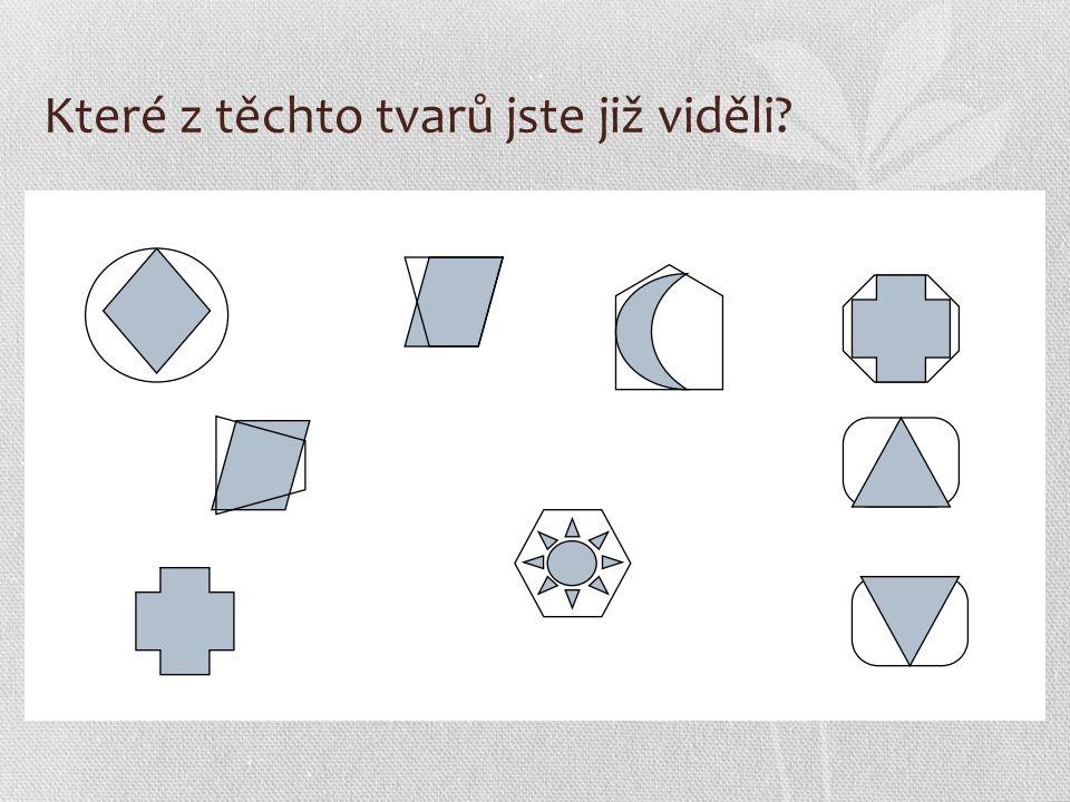 Které z těchto tvarů jste již viděli