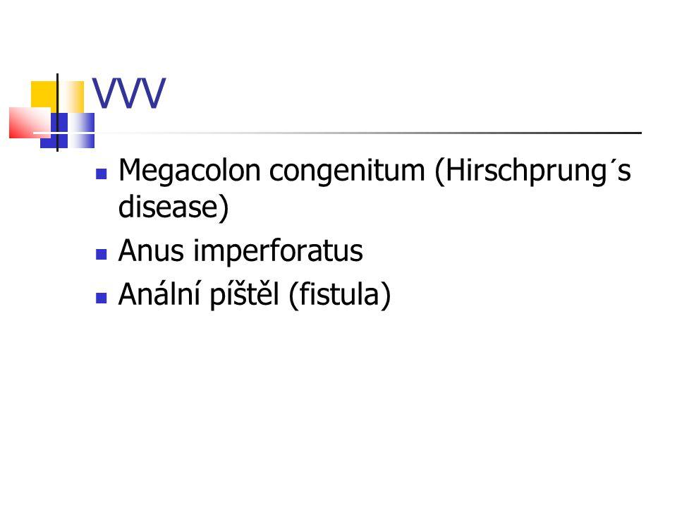 VVV Megacolon congenitum (Hirschprung´s disease) Anus imperforatus