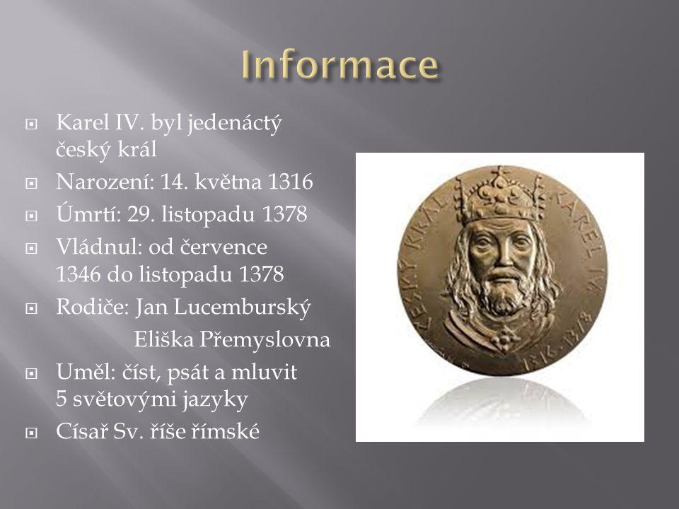 Informace Karel IV. byl jedenáctý český král Narození: 14. května 1316