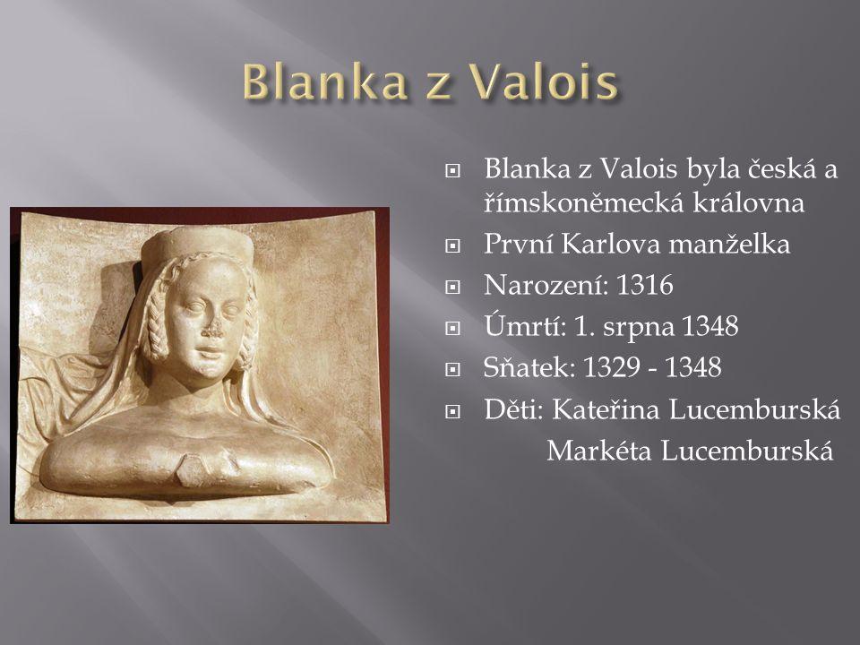 Blanka z Valois Blanka z Valois byla česká a římskoněmecká královna