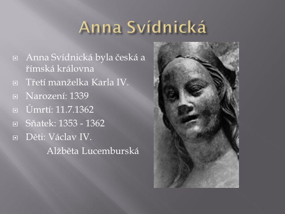 Anna Svídnická Anna Svídnická byla česká a římská královna