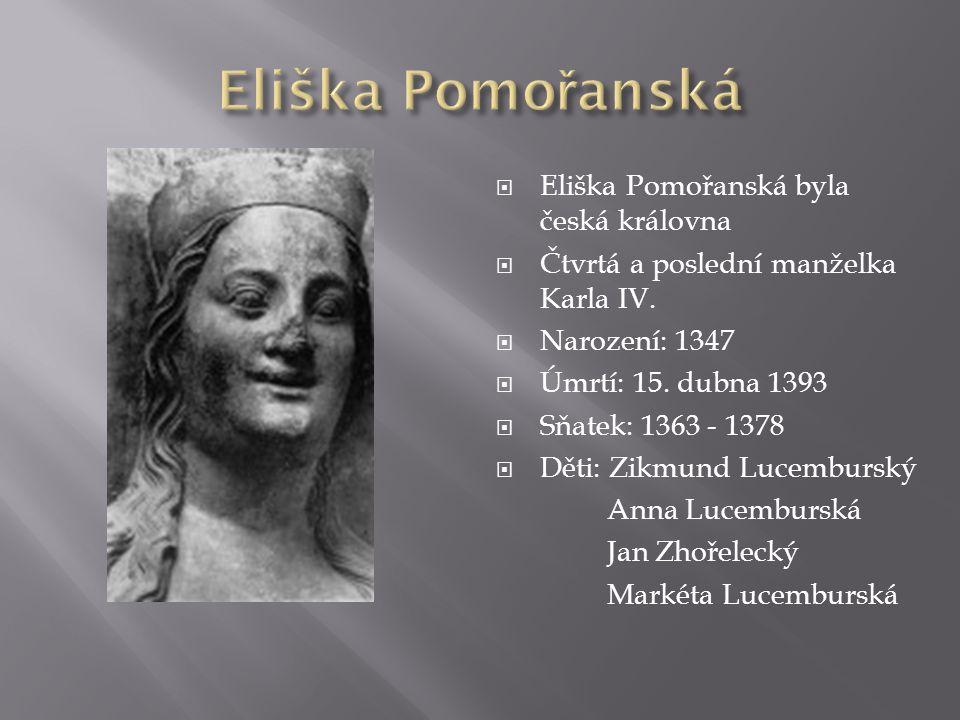 Eliška Pomořanská Eliška Pomořanská byla česká královna