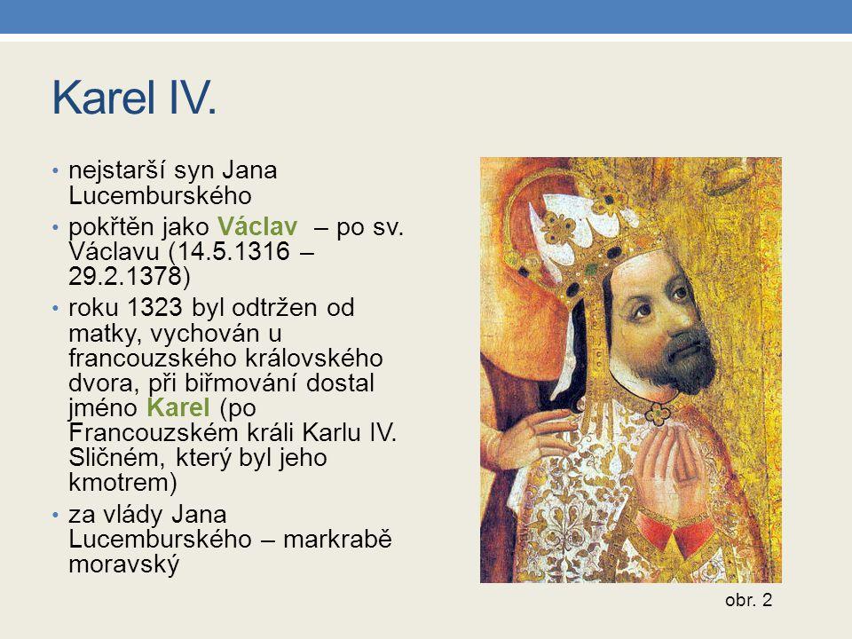 Karel IV. nejstarší syn Jana Lucemburského