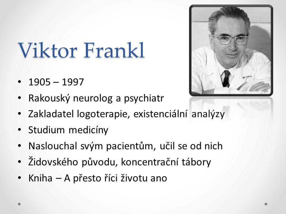 Viktor Frankl 1905 – 1997 Rakouský neurolog a psychiatr