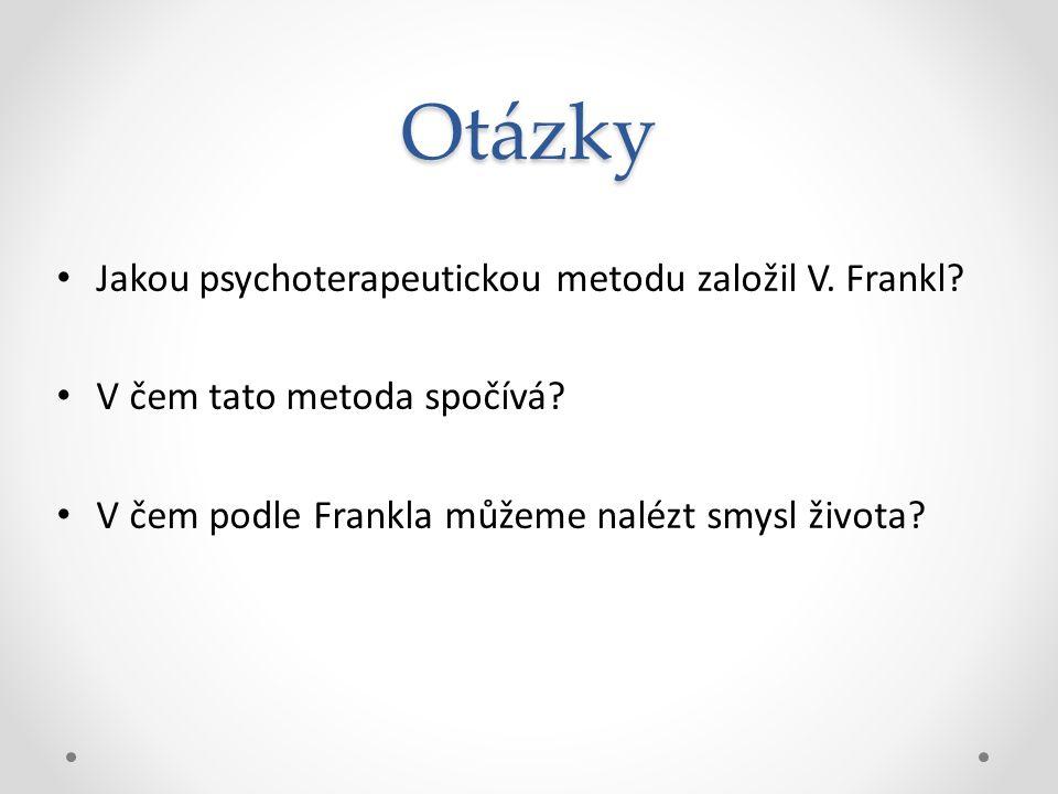 Otázky Jakou psychoterapeutickou metodu založil V. Frankl