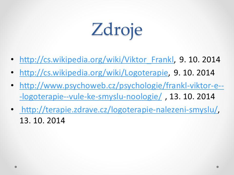 Zdroje http://cs.wikipedia.org/wiki/Viktor_Frankl, 9. 10. 2014