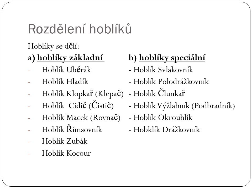Rozdělení hoblíků Hoblíky se dělí: