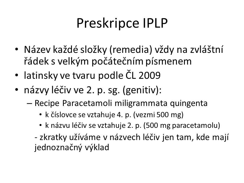 Preskripce IPLP Název každé složky (remedia) vždy na zvláštní řádek s velkým počátečním písmenem. latinsky ve tvaru podle ČL 2009.