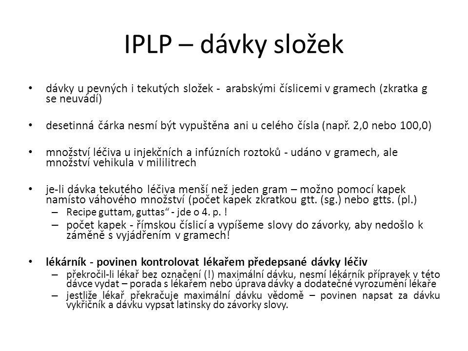 IPLP – dávky složek dávky u pevných i tekutých složek - arabskými číslicemi v gramech (zkratka g se neuvádí)