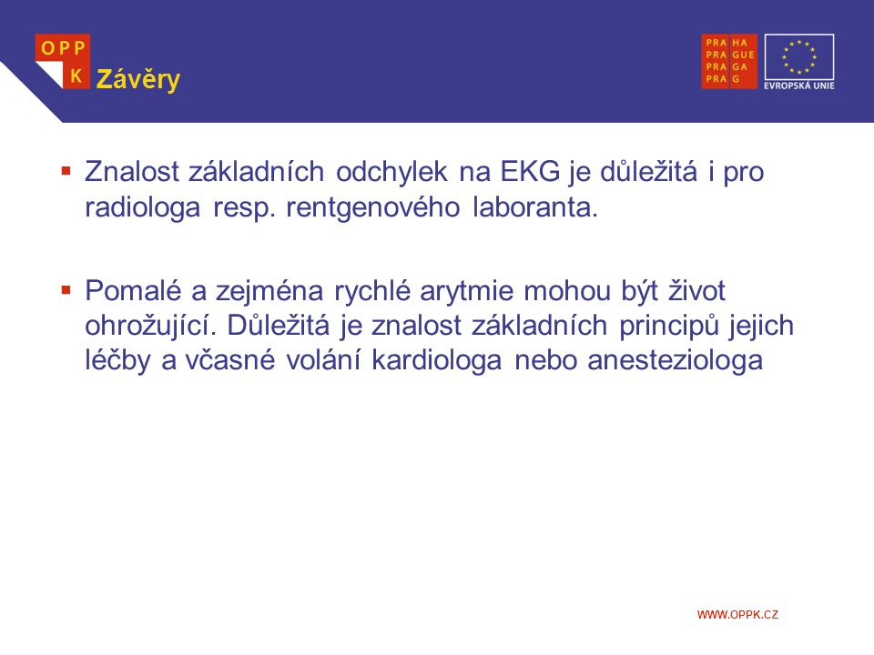 Závěry Znalost základních odchylek na EKG je důležitá i pro radiologa resp. rentgenového laboranta.