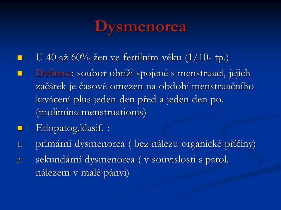 Dysmenorea U 40 až 60% žen ve fertilním věku (1/10- tp.)